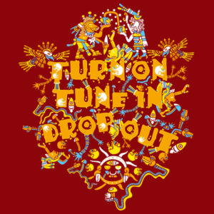 Turn on, Tune in, Drop Out! Psychedelic T-shirt