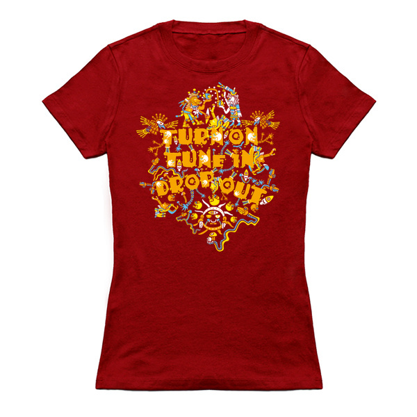 Turn on, Tune in, Drop Out! Psychedelic Ladies Fit T-shirt